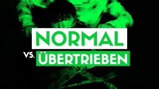 Normal vs. Übertrieben